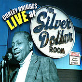 Curley Bridges Live at the Silver Dollar Room by Curley Bridges