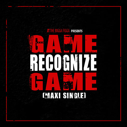 Game Recognize Game by JT the Bigga Figga