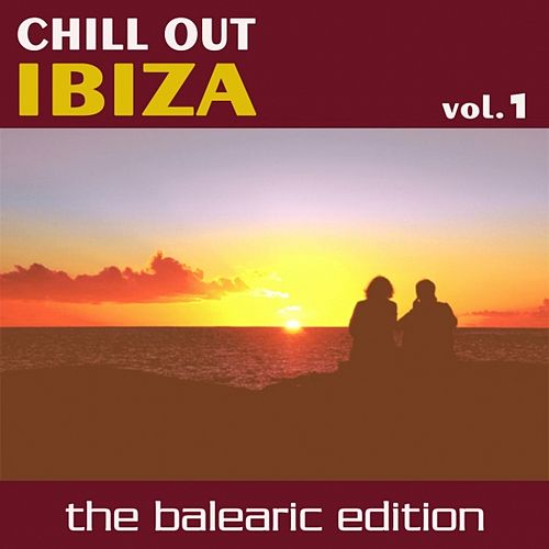 Chill Out Ibiza Vol.1 (The Balearic Edition) by Various Artists