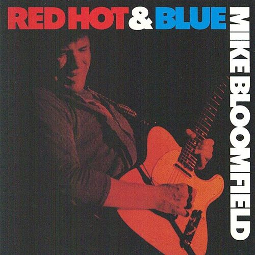 Red Hot & Blu by Mike Bloomfield