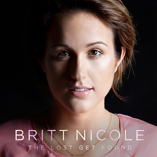 The Lost Get Found by Britt Nicole