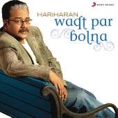 Waqt Par Bolna by Hariharan