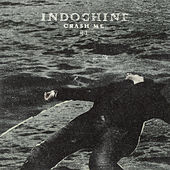 Crash Me by Indochine