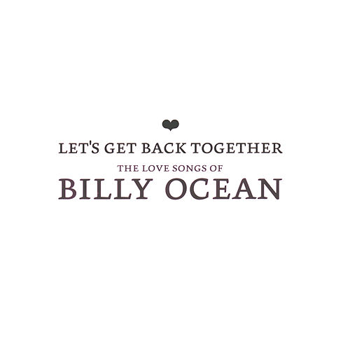 Let's Get Back Together - The Love Songs Of Billy Ocean by Billy Ocean