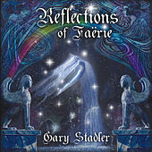 Reflections Of Faerie by Gary Stadler