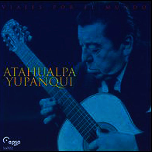 Viajes Por el Mundo by Atahualpa Yupanqui