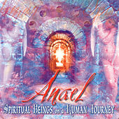 Spiritual Beings On A Human Journey by Anael