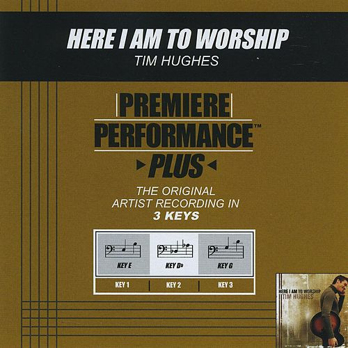 Here I Am To Worship (Premiere Performance Plus Track) by Tim Hughes