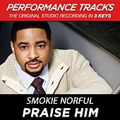 Praise Him (Premiere Performance Plus Track) by Smokie Norful