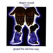 Gospel The Old Time Way by Gospel The Old Time Way