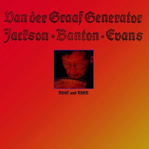 Now and Then by Van Der Graaf Generator