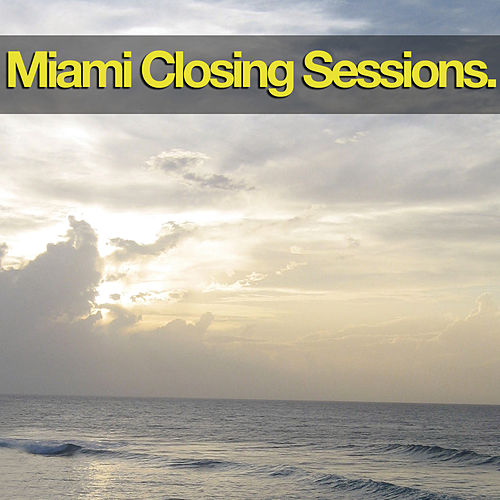 Miami Closing Sessions by Various Artists