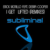 I Get Lifted Remixes by Erick Morillo