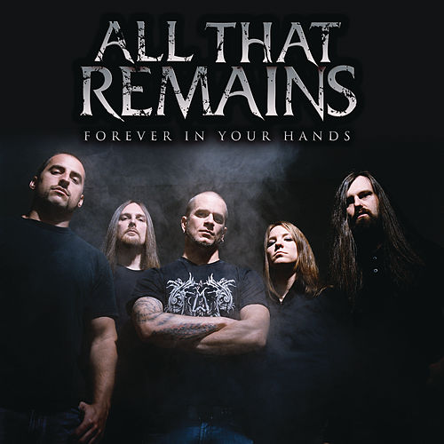Forever In Your Hands - Single by All That Remains