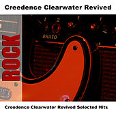 Creedence Clearwater Revived Selected Hits by Creedence Clearwater Revived