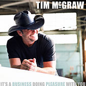 It's A Business Doing Pleasure With You (Single) by Tim McGraw