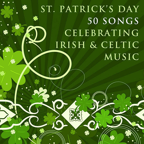 St. Patricks Day: 50 Songs Celebrating Irish & Celtic Music by Various Artists