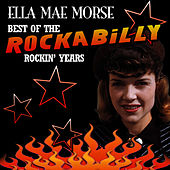 Best Of The Rockabilly Rockin' Years by Ella Mae Morse