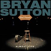 Almost Live by Bryan Sutton And Friends
