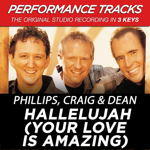 Hallelujah (Your Love Is Amazing) (Premiere Performance Plus Track) by Phillips, Craig & Dean