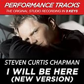I Will Be Here (Premiere Performance Plus Track) (New Version From All About Love) by Steven Curtis Chapman