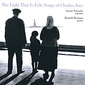 The Light That is Felt: Songs of Charles Ives by Susan Narucki