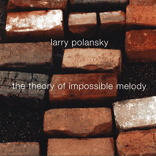 Larry Polansky: The Theory of Impossible Melody by Various Artists