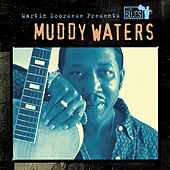 Martin Scorsese Presents The Blues: Muddy Waters by Muddy Waters