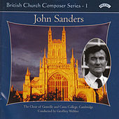British Church Composer Series 1: Music of John Sanders by The Choir of Gonville & Caius College