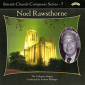 British Church Music Series 7: Music of Noel Rawsthorne by The Collegiate Singers