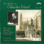 The Anthems of Charles Wood - Volume 2 by The Choir of Gonville & Caius College Cambridge