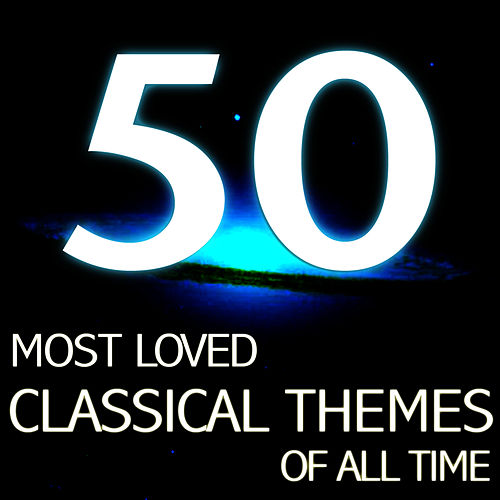 The 50 Most Loved Classical Themes by Various Artists