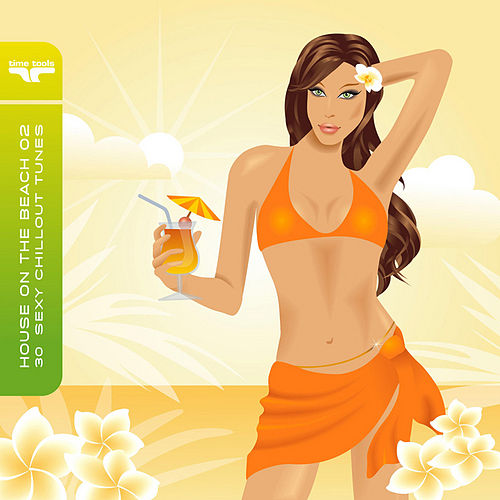 House on the Beach 2 - 30 sexy chillout tunes by Various Artists