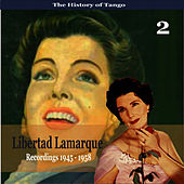 The History of Tango / Libertad Lamarque, Vol. 2 / Recordings 1945 - 1958 by Libertad Lamarque