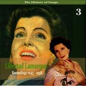 The History of Tango / Libertad Lamarque, Vol. 3 / Recordings 1945 - 1958 by Libertad Lamarque