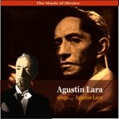 The Music of Mexico / Agustin Lara sings ... Agustin Lara by Agustín Lara