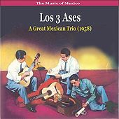 The Music of Mexico / Los 3 Ases / A Great Mexican Trio (1958) by Los 3 As*s