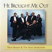 He Brought Me Out by Troy Ramey & the Soul Searchers