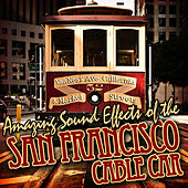 Great Sound Effects of the San Francisco Cable Car by Sound Fx