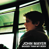 Bigger Than My Body by John Mayer
