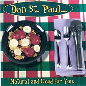 Natural And Good For You by Dan St. Paul