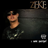 I Ain't Pitchin' by Zeke