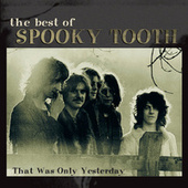 That Was Only Yesterday: The Best Of Spooky Tooth by Spooky Tooth