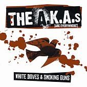 White Doves And Smoking Guns by The A.K.A.s (Are Everywhere)