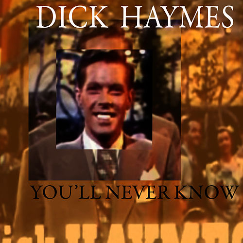 You'll Never Know by Dick Haymes