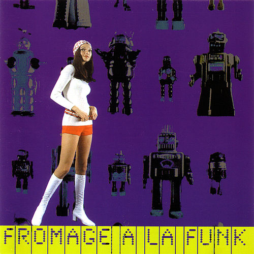 Fromage A La Funk - Fromage (Disk 1) by Various Artists