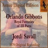 Orlando Gibbons: Royal Fantasies Of III Parts by Jordi Savall