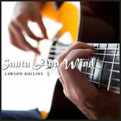 Santa Ana Wind by Lawson Rollins