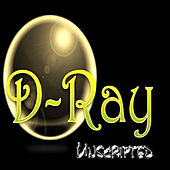 D-Ray Unscripted by D-Ray