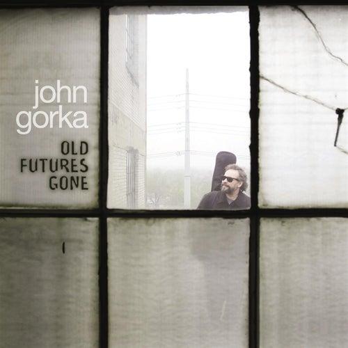 Old Futures Gone by John Gorka